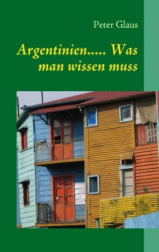 Argentinien. Was man wissen muss: Die wichtigsten Informationen über Argentinien