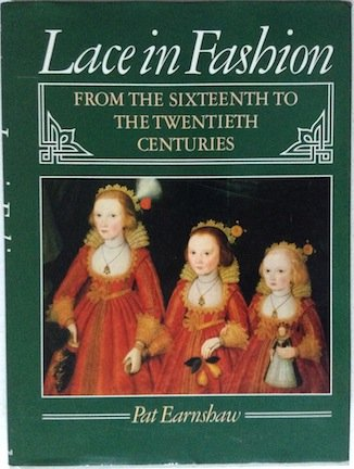 Sixteenth Century Fashions (Lace in Fashion: From the Sixteenth to the Twentieth Centuries)