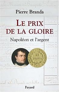 Le prix de la gloire : Napoléon et l'argent par Pierre Branda