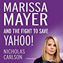 Marissa Mayer and the Fight to Save Yahoo! Audiobook by Nicholas Carlson Narrated by Kiff VandenHeuvel