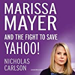 Marissa Mayer and the Fight to Save Yahoo! | Nicholas Carlson