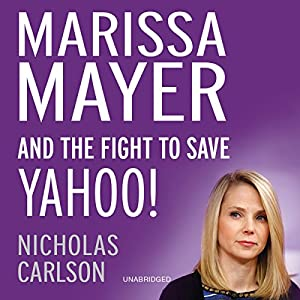Marissa Mayer and the Fight to Save Yahoo! Audiobook