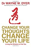 Change Your Thoughts - Change Your Life, Wayne W. Dyer, 1401915361