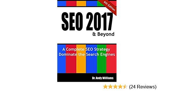 SEO 2017 & Beyond: A Complete SEO Strategy - Dominate the Search Engines! (Webmaster Series Book 1)