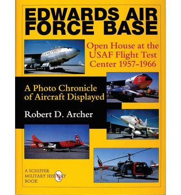 Download [(Edwards Air Force Base: Open House at the USAF Flight Test Center 1957-1966: A Photo Chronicle of Aircraft Displayed)] [Author: Robert D. Archer] published on (September, 2004) pdf epub