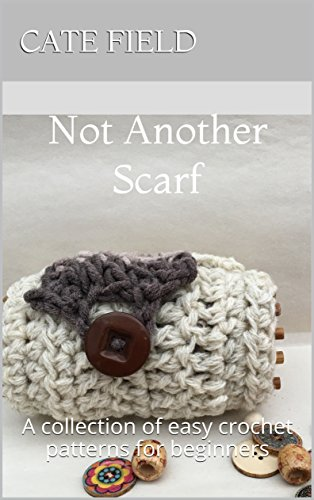 Amazon Not Another Scarf A Collection Of Easy Crochet Patterns