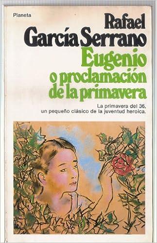 EUGENIO O PROCLAMACIÓN DE LA PRIMAVERA: Amazon.es: GARCIA SERRANO, RAFAEL, GARCIA SERRANO, RAFAEL, GARCIA SERRANO, RAFAEL: Libros