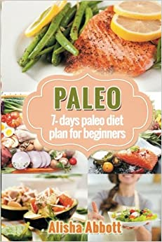 Book Paleo: A Simple Start To The 7-Day Paleo Diet Plan For Beginners