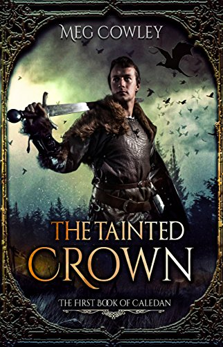 The Tainted Crown: The First Book of Caledan (Books of Caledan 1) by [Cowley, Meg]