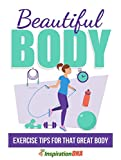 Beautiful Body: Learn exciting exercise tips for getting that great body!
