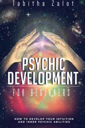 Download Psychic Development: How to Develop Your Intuition and Inner Psychic Abilities (Understanding You and Your Future) (Volume 1) pdf epub