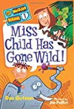 Miss Child Has Gone Wild! (My Weirder School, Book 1)