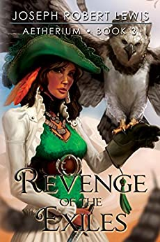Aetherium, Book 3: Revenge of the Exiles by [Lewis, Joseph Robert]