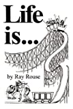 Life Is, Ray Rouse, 160266059X