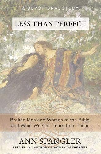 Less Than Perfect: Broken Men and Women of the Bible and What We Can Learn from -