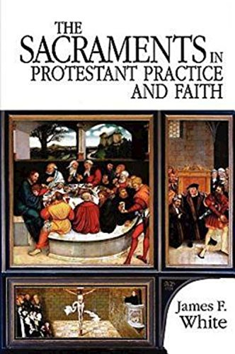 The Sacraments in Protestant Practice and Faith [James F. White] (Tapa Blanda)