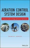 img - for Aeration Control System Design: A Practical Guide to Energy and Process Optimization book / textbook / text book