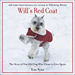 Will's Red Coat: The Story of One Old Dog Who Chose to Live Again | Tom Ryan