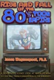 Rise and Fall of the 80s Toon Empire: A Behind the Scenes Look at When He-Man, G.I. Joe and Transformers Ruled the Airwaves: Volume 1 (Rise and Fall of the Syndicated Toon Empire)
