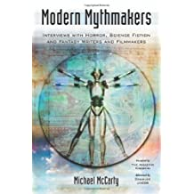Modern Mythmakers: Interviews With Horror, Science Fiction and Fantasy Writers and Filmmakers by Michael McCarty (2008-05-01)