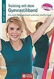 Training mit dem Gymnastikband: Für mehr Beweglichkeit und eine straffe Figur (Fühl dich wohl!)