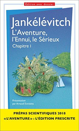 L'Aventure, L'Ennui, Le Sérieux - Chapitre I - Prépas Scientifiques 2017-2018 GF T. 1582 French Edition