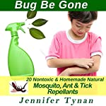 Homemade Repellents: 20 Nontoxic and Natural Mosquito, Ant & Tick Repellents | Jennifer Tynan