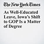As Well-Educated Leave, Iowa's Shift to GOP Is a Matter of Degree | Michael Tackett