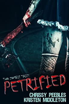 Petrified: Two Tales Of Zombies by [Middleton, Kristen, Peebles, Chrissy]