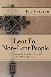 Lent for Non-Lent People: 33 Things to Give up for Lent and Other Readings
