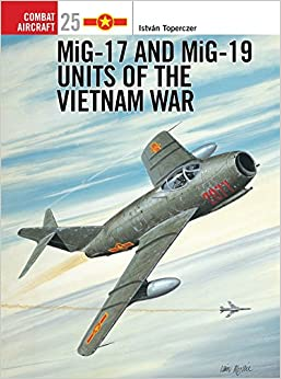 MiG-17 and MiG-19 Units of the Vietnam War (Combat Aircraft)