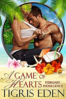 A Game of Hearts: February Indulgence (An Indulgences Novella Book 3) by [Eden, Tigris, Series, Indulgences]