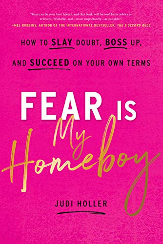 Fear Is My Homeboy How To Slay Doubt Boss Up And Succeed On Your Own Terms