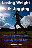 Losing Weight with Jogging - How Beginners Can Quickly Burn Fat, Andreas Graf, 149376280X