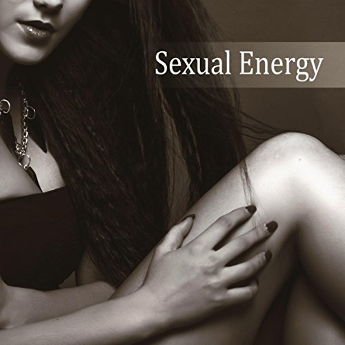 Sexual Energy - Intimate Moments, Sex Relaxation & Meditation, Kamasutra, Spiritual Practice, Passion & Pleasure, Love - And Passion Sex Love