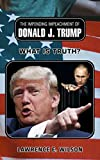 The Impending Impeachment of Donald J. Trump - What is Truth? As the US is in the gripe of the President's interactions with the Russians this new book looks in to Article II of the US Constitution, the History of Impeachment, Presidential Succession...