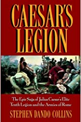 Caesar's Legion: The Epic Saga of Julius Caesar's Elite Tenth Legion and the Armies of Rome Kindle Edition