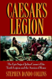 Caesar's Legion: The Epic Saga of Julius Caesar's Elite Tenth Legion and the Armies of Rome