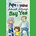 Papa and Nana Almost Always Say Yes Audiobook by Nancy Humes Narrated by Shawna Windom