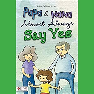Papa and Nana Almost Always Say Yes Audiobook