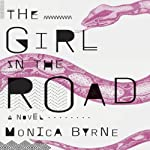 The Girl in the Road: A Novel | Monica Byrne