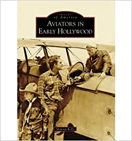 [( Aviators in Early Hollywood )] [by: Shawna Kelly] [Sep-2008]