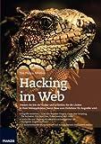 Hacking im Web: Denken Sie wie ein Hacker und schließen Sie die Lucken in Ihrer Webapplikation, bevor diese zum Einfallstor fur Angreifer wird.