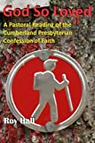 img - for God So Loved: A Pastoral Reading of the Cumberland Presbyterian Confession of Faith book / textbook / text book
