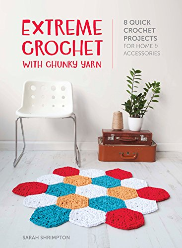 Extreme Crochet With Chunky Yarn 8 Stylish Crochet Patterns Using T