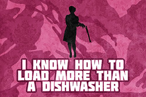 Aluminum-Metal-I-Know-How-To-Load-More-Than-A-Dishwasher-Quote-Pink-Camo-Print-Girl-Lady-Gun-Rifle-Hunting-Sign