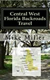 Central West Florida Backroads Travel: Day Trips Off The Beaten Path: Towns, Beaches, Historic Sites, Wineries, Attractions (FLORIDA BACKROADS TRAVEL GUIDES Book 6)