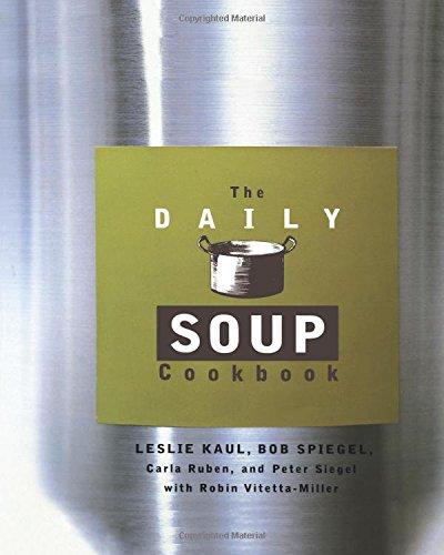 The Daily Soup Cookbook by Leslie Kaul, Carla Ruben, Peter Siegel, Bob Spiegel, Robin Vitetta-Miller