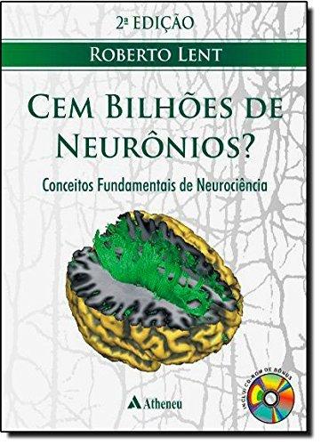 Cem Bilhões de Neurônios. Conceitos Fundamentais de Neurociência