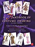 img - for A Handbook of Costume Drawing: A Guide to Drawing the Period Figure for Costume Design Students book / textbook / text book